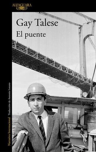 El Puente/the Bridge: The Building Of The Verrazano - Narrows Bridge by Gay Talese