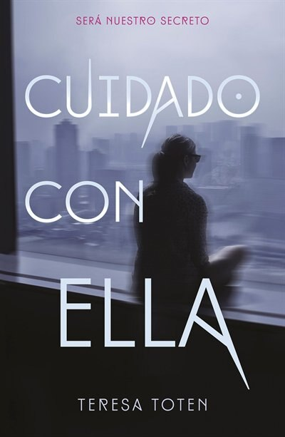 Cuidado Con Ella / Beware That Girl by Teresa Toten