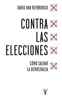 Contra las elecciones /Against Elections: The case for democracy: Cómo salvar la democracia / The…