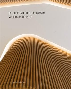 Studio Arthur Casas: Works 2008-2015 by Philip Jodidio