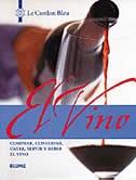 EL VINO: Comprar, conservar, catar, servir y beber el vino