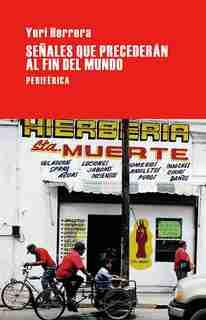 Señales Que Precederán Al Fin Del Mundo by Yuri Herrera