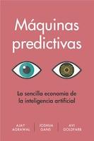 Máquinas Predictivas: La Sencilla Economía De La Inteligencia Artificial
