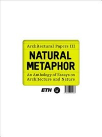 NATURAL METAPHOR: Architectural Papers III