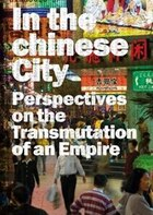 IN THE CHINESE CITY: Perspectives on the Transmutations of an Empire