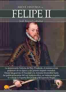 Breve Historia De Felipe Ii by José Miguel Cabañas