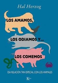 Los Amamos, Los Odiamos Y . . . Los Comemos: Esa Relación Tan Especial Con Los Animales