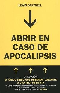 Abrir en caso de Apocalipsis. Guía rápida para reconstruir la civilización (The Knowledge: How to…