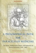 A Philosophical Path For Paracelsian Medicine: The Ideas, Intellectual Context, And Influence Of…