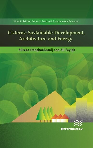 Cisterns: Sustainable Development, Architecture And Energy by Alireza Dehghani-sanij