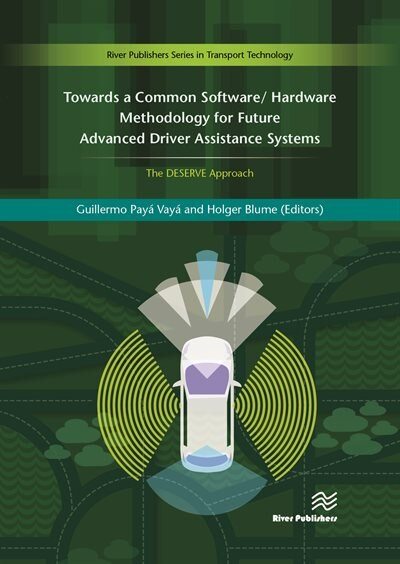 Towards A Common Software/hardware Methodology For Future Advanced Driver Assistance Systems: The Deserve Approach by Guillermo Payá-vay