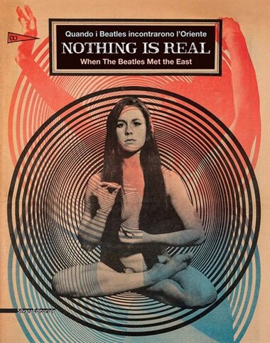 Nothing Is Real: When The Beatles Met The East by Luca Beatrice
