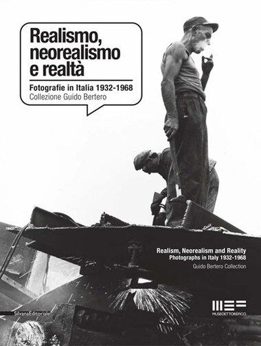 Realism, Neorealism and Reality: Photographs in Italy 1932-1968: Guido Bertero Collection by Andrea Busto