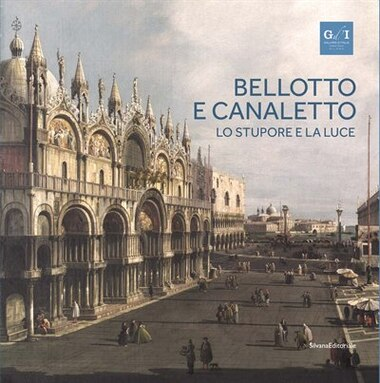 Bellotto and Canaletto: Wonder and Light by Anna Kowalczyk Bozena