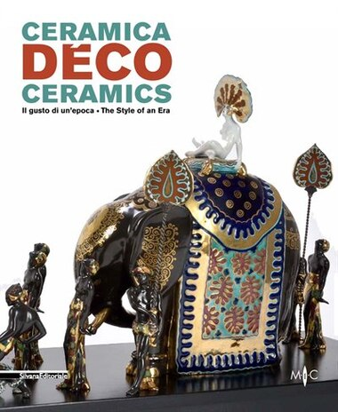 Deco Ceramics: The Style of an Era by Caludia Casali