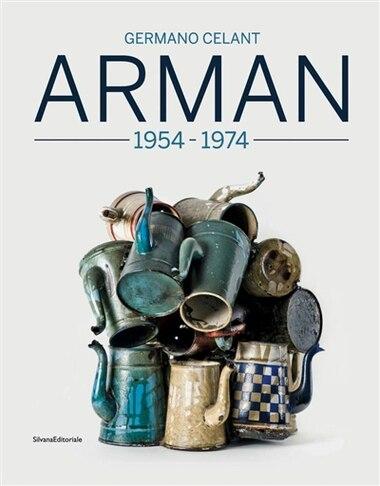 Arman: 1955-1974 by Arman