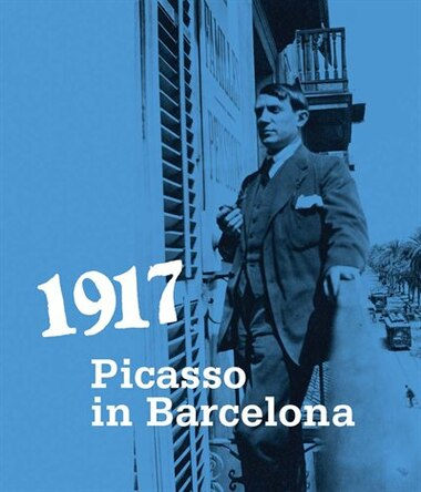 1917: Picasso in Barcelona by PABLO PICASSO