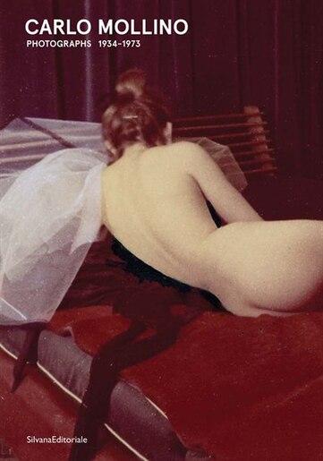 Carlo Mollino: Photographs 1934-1973 by Carlo Mollino