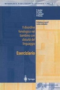 Il Disordine Fonologico Nel Bambino Con Disturbi Del Linguaggio: Eserciziario by P. Anchisi
