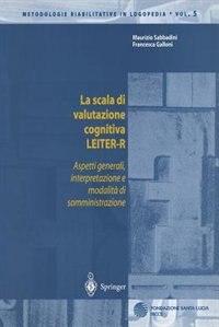 La scala di valutazione cognitiva LEITER-R: Aspetti generali, interpretazione e modalita di somministrazione by Maurizio Sabbadini