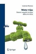 Water Trips: Itinerari Acquatici Ai Tempi Della Crisi Idrica by Monaco Lorenzo