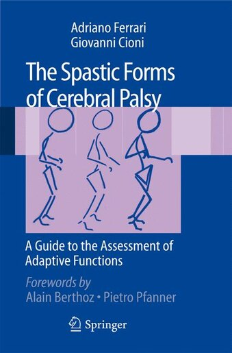 The Spastic Forms of Cerebral Palsy: A Guide to the Assessment of Adaptive Functions by Adriano Ferrari