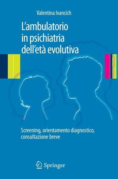 L'ambulatorio In Psichiatria Dell'eta Evolutiva: Screening, Orientamento Diagnostico, Consultazione Breve by Valentina Ivancich