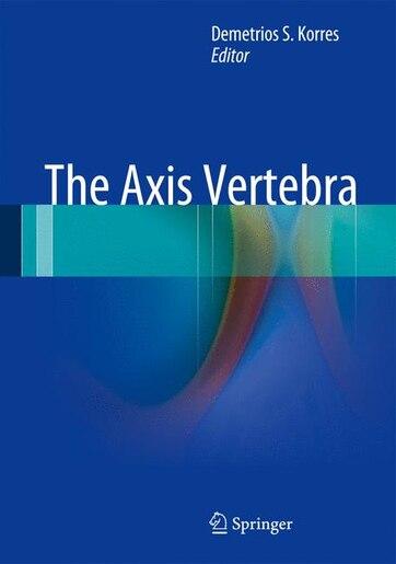 The Axis Vertebra by Demetrios S. Korres