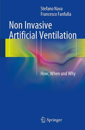 Non Invasive Artificial Ventilation: How, When and Why by Stefano Nava
