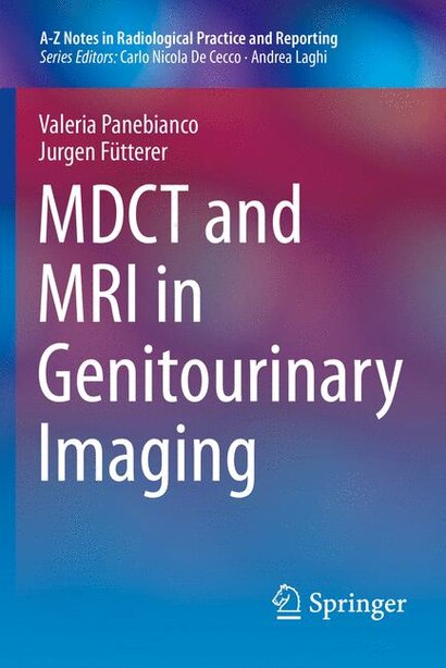 MDCT and MRI in Genitourinary Imaging by Valeria Panebianco