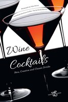Wine Cocktails: New, Creative And Classic Drinks