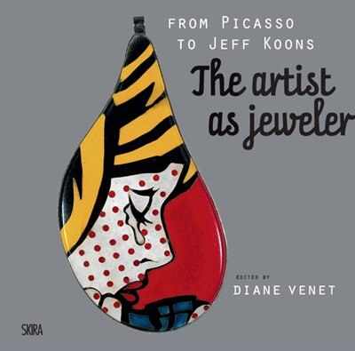 From Picasso to Koons: The Artist as Jeweler by Diane Venet