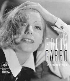 Greta Garbo: The Mystery Of Style by Stefania Ricci