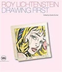 Roy Lichtenstein: Drawing First: Drawing First