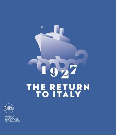 1927 The Return to Italy: Salvatore Ferragamo and the Twentieth-Century Visual Culture by Stefania Ricci