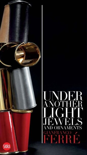 Gianfranco Ferré: Under Another Light: Jewels and Ornament by Gianfranco Ferré