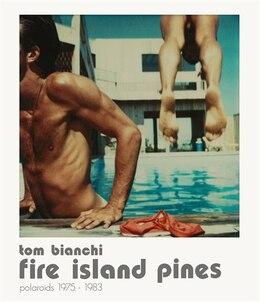 Book Tom Bianchi: Fire Island Pines: Polaroids 1975-1983 by Tom Bianchi