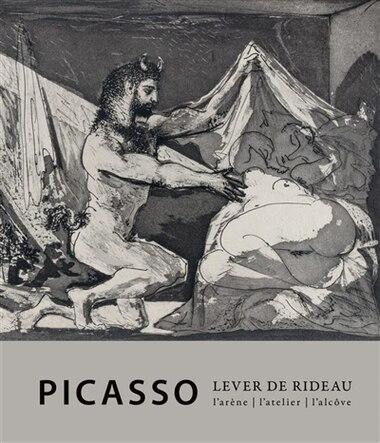 Picasso. Lever de rideau: Atelier, l'arène, l'alcôve (L') by Florian Rodari