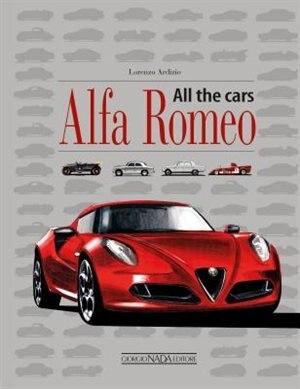 Alfa Romeo All The Cars: All The Cars by Lorenzo Ardizio
