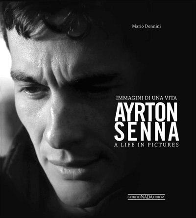 Ayrton Senna: Immagini Di Una Vita/a Life In Pictures by Mario Donnini