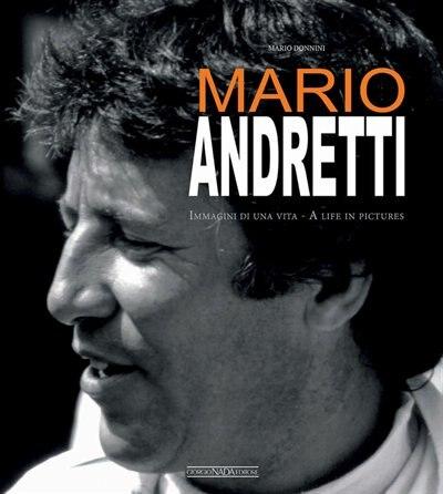 Mario Andretti: Immagini Di Una Vita/a Life In Pictures by Mario Donnini