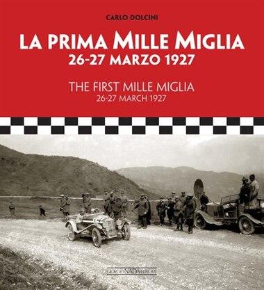 The First Mille Miglia / La Prima Mille Miglia: 26-27 March 1927 / 26-27 Marzo 1927 by Carlo Dolcini