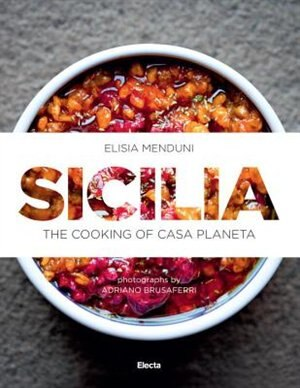 Sicilia: The Cooking Of Casa Planeta by Elisa Menduni