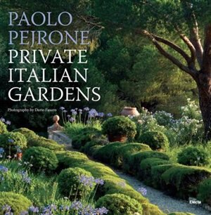 Private Italian Gardens by Paolo Pejrone