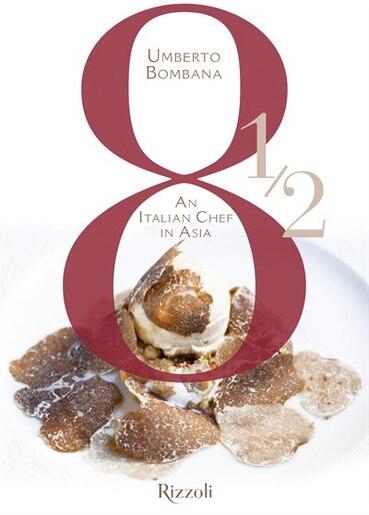 8 1/2 An Italian Chef In Asia by Umberto Bombana