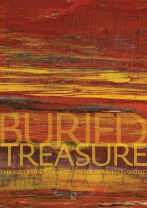 Buried Treasure: The Gillespie Collection Of Petrified Wood by Ernest Beck