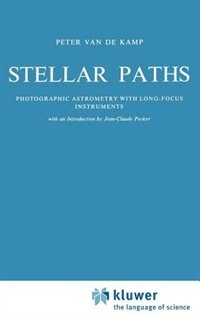 Stellar Paths: Photographic Astrometry with Long-Focus Instruments by P. Kamp