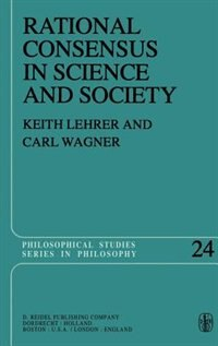 Rational Consensus in Science and Society: A Philosophical and Mathematical Study