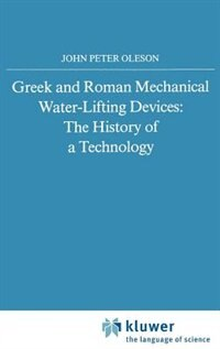 Greek and Roman Mechanical Water-Lifting Devices: The History of a Technology