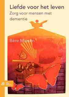 Liefde Voor Het Leven: Zorg Voor Mensen Met Dementie by B. Miesen